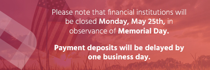 Payment deposits will be delayed by one business day in observance of Memorial Day.