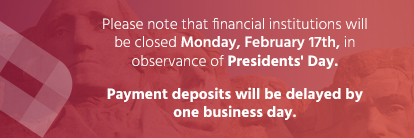 Payment deposits will be delayed by one business day in observance of President's Day.